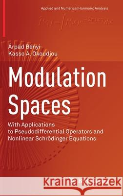 Modulation Spaces : With Applications to Pseudodifferential Operators and Nonlinear Schrödinger Equations