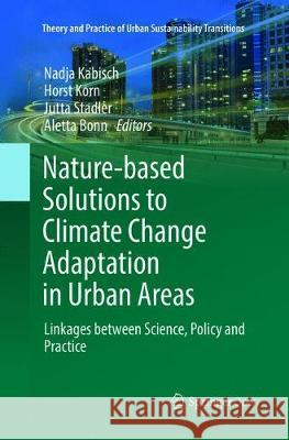 Nature-Based Solutions to Climate Change Adaptation in Urban Areas : Linkages between Science, Policy and Practice