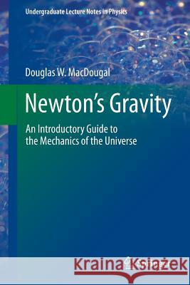 Newton's Gravity : An Introductory Guide to the Mechanics of the Universe