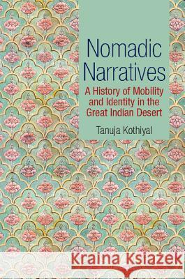 Nomadic Narratives: A History of Mobility and Identity in the Great Indian Desert