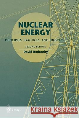 Nuclear Energy : Principles, Practices, and Prospects