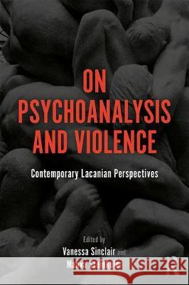 On Psychoanalysis and Violence: Contemporary Lacanian Perspectives