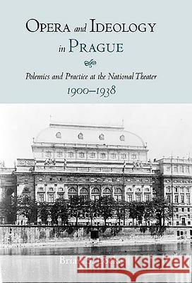 Opera and Ideology in Prague: Polemics and Practice at the National Theater, 1900-1938