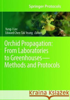 Orchid Propagation: From Laboratories to Greenhouses--Methods and Protocols