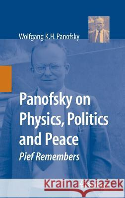 Panofsky on Physics, Politics, and Peace : Pief Remembers