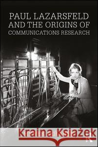 Paul Lazarsfeld and the Origins of Communications Research