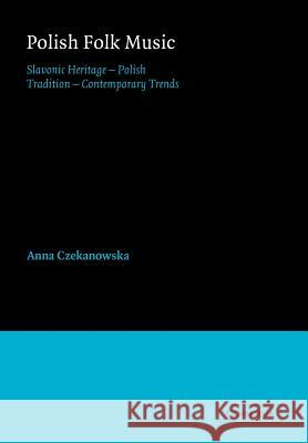 Polish Folk Music: Slavonic Heritage - Polish Tradition - Contemporary Trends