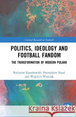 Politics, Ideology and Football Fandom: The Transformation of Modern Poland