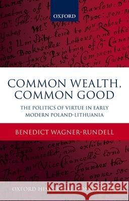 Politics of Virtue in Early Modern Poland-Lithuania: Common Wealth, Common Good