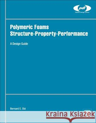 Polymeric Foams Structure-Property-Performance: A Design Guide