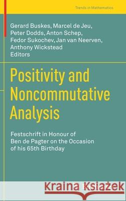Positivity and Noncommutative Analysis : Festschrift in Honour of Ben de Pagter on the Occasion of his 65th Birthday