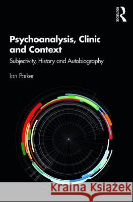 Psychoanalysis, Clinic and Context: Subjectivity, History and Autobiography