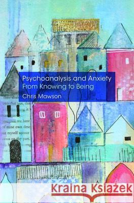 Psychoanalysis and Anxiety: From Knowing to Being