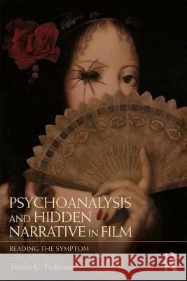 Psychoanalysis and Hidden Narrative in Film: Reading the Symptom