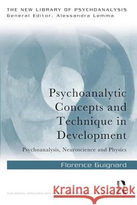 Psychoanalytic Concepts and Technique in Development: Psychoanalysis, Neuroscience and Physics