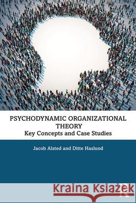 Psychodynamic Organizational Theory: Key Concepts and Case Studies