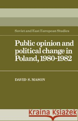 Public Opinion and Political Change in Poland, 1980 1982