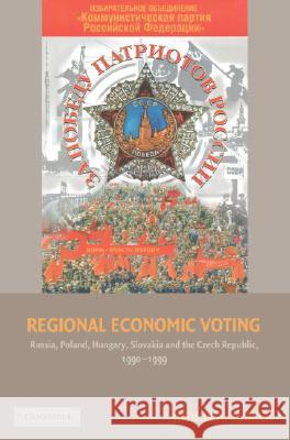 Regional Economic Voting: Russia, Poland, Hungary, Slovakia, and the Czech Republic, 1990-1999