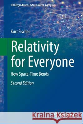Relativity for Everyone : How Space-Time Bends