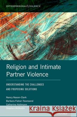 Religion and Intimate Partner Violence: Understanding the Challenges and Proposing Solutions
