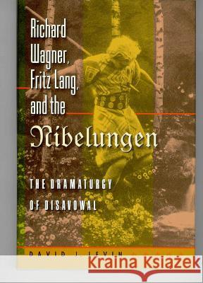 Richard Wagner, Fritz Lang, and the Nibelungen: The Dramaturgy of Disavowal (Princeton Studies in Opera)