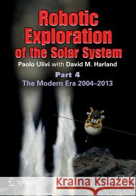 Robotic Exploration of the Solar System : Part 4: The Modern Era 2004 -2013