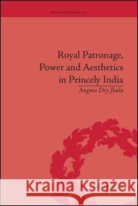 Royal Patronage, Power and Aesthetics in Princely India