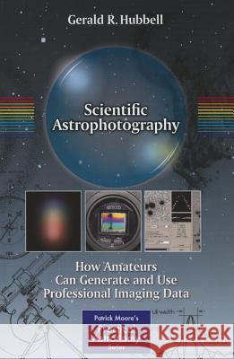 Scientific Astrophotography : How Amateurs Can Generate and Use Professional Imaging Data