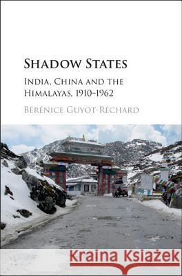 Shadow States: India, China and the Himalayas, 1910 1962