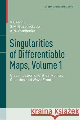 Singularities of Differentiable Maps, Volume 1 : Classification of Critical Points, Caustics and Wave Fronts