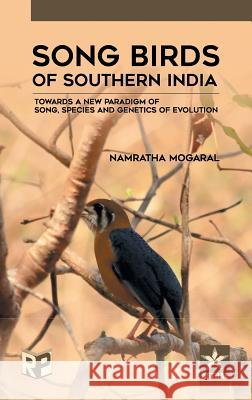 Song Birds of Southern India: Towards a New Paradigm of Song, Species and Genetics of Evolution
