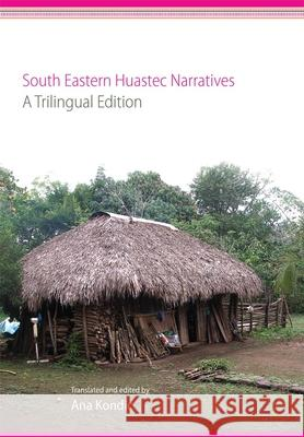 South Eastern Huastec Narratives: A Trilingual Edition