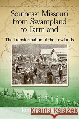 Southeast Missouri from Swampland to Farmland: The Transformation of the Lowlands