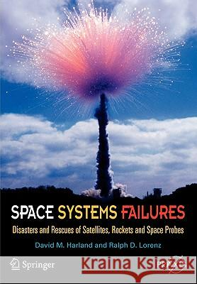 Space Systems Failures : Disasters and Rescues of Satellites, Rocket and Space Probes