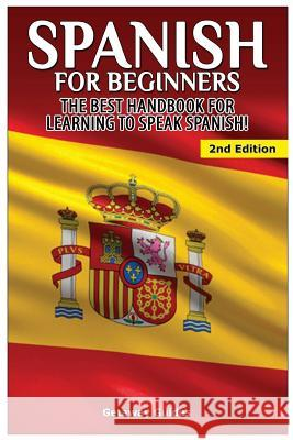 Spanish for Beginners: The Best Handbook for Learning to Speak Spanish!