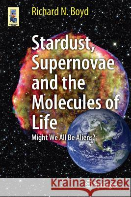 Stardust, Supernovae and the Molecules of Life : Might We All Be Aliens?