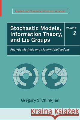 Stochastic Models, Information Theory, and Lie Groups, Volume 2 : Analytic Methods and Modern Applications