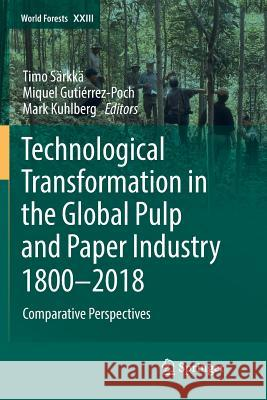Technological Transformation in the Global Pulp and Paper Industry 1800-2018: Comparative Perspectives
