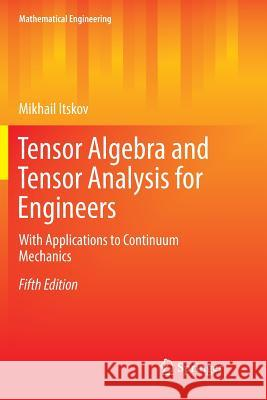 Tensor Algebra and Tensor Analysis for Engineers: With Applications to Continuum Mechanics