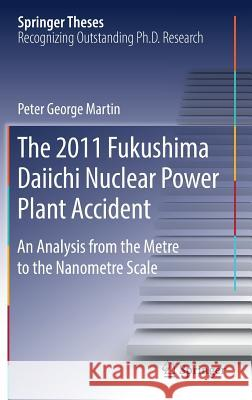 The 2011 Fukushima Daiichi Nuclear Power Plant Accident : An Analysis from the Metre to the Nanometre Scale