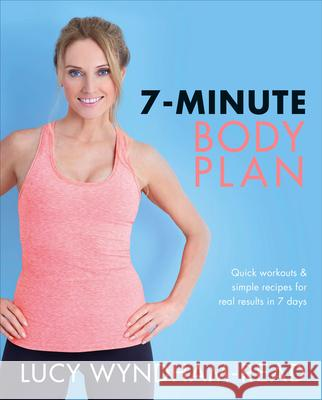 The 7-Minute Body Plan: Real Results in 7 Days Quick Workouts and Simple Recipes to Become Your Best You