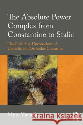 The Absolute Power Complex from Constantine to Stalin: The Collective Unconscious of Catholic and Orthodox Countries