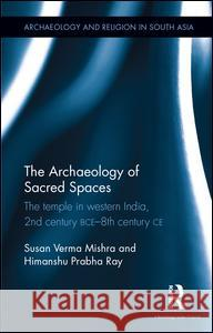The Archaeology of Sacred Spaces: The Temple in Western India, 2nd Century Bce 8th Century Ce