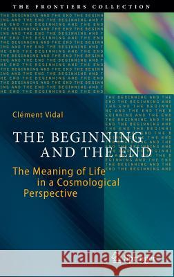 The Beginning and the End : The Meaning of Life in a Cosmological Perspective