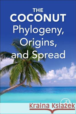 The Coconut: Phylogeny, Biogeography, Cultivation and Spread