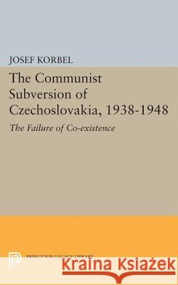 The Communist Subversion of Czechoslovakia, 1938-1948: The Failure of Co-Existence