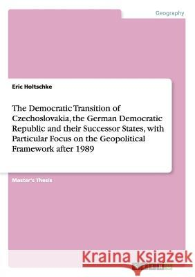 The Democratic Transition of Czechoslovakia, the German Democratic Republic and Their Successor States, with Particular Focus on the Geopolitical Fram