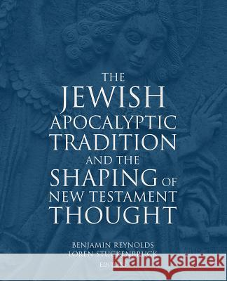The Jewish Apocalyptic Tradition and the Shaping of the New Testament Thought