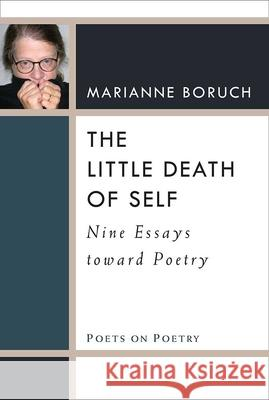 The Little Death of Self: Nine Essays Toward Poetry