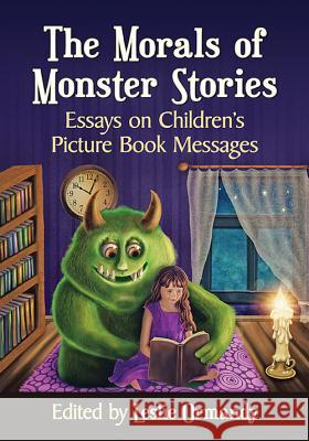 The Morals of Monster Stories: Essays on Children's Picture Book Messages